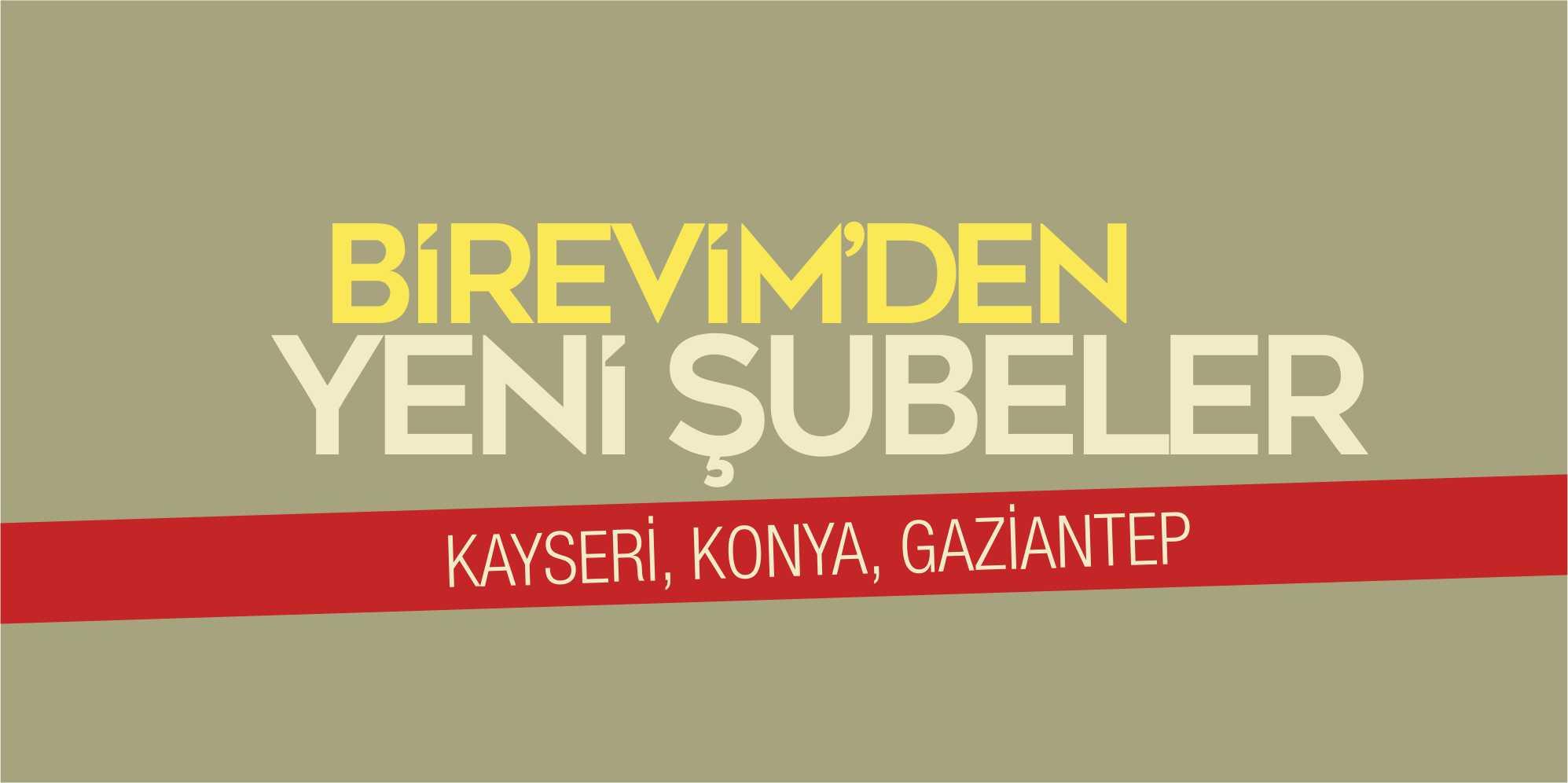 Birevim Konya, Gaziantep ve Kayseri Şubeleri Açılıyor!